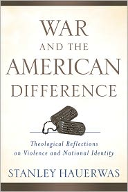 Hauerwas - War and the American Difference