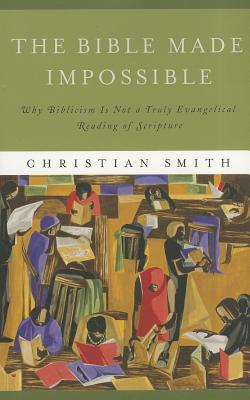 The Bible Made Impossible - Christian Smith