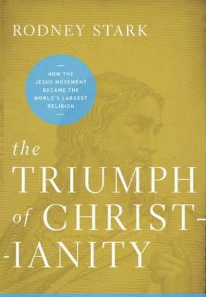TRIUMPH OF CHRISTIANITY - Rodney Stark