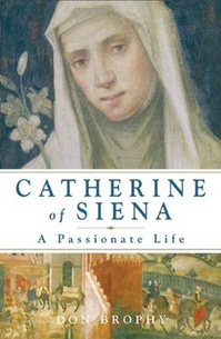 Catherine of Siena: A Passionate Life By Don Brophy