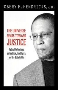 THE UNIVERSE BENDS TOWARD JUSTICE - Obery Hendricks