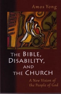 The Bible, Disability and The Church - Amos Yong