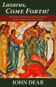 Lazarus Come Forth - John Dear