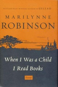 Marilynne Robinson - When I was a Child