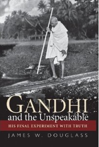 Gandhi and the Unspeakable - James Douglass