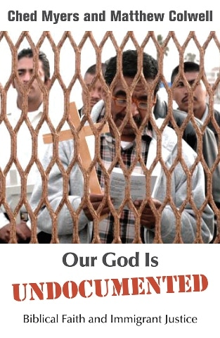 Ched Myers and M Colwell - Our God is Undocumented