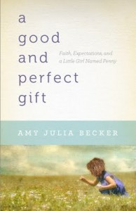 Amy Julia Becker -  A Good and Perfect Gift