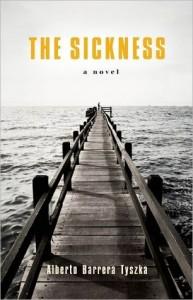 Alberto Barrera Tyszka - The Sickness - A Novel