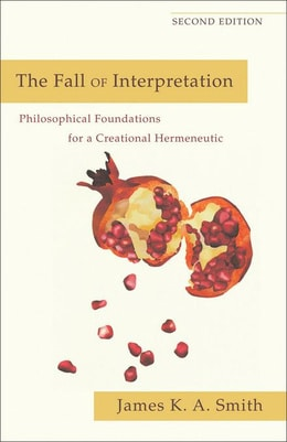 James K.A. Smith - The Fall of Interpretation