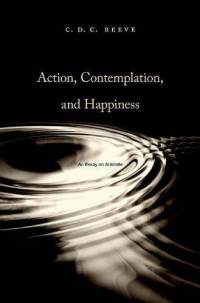C.D.C. Reeve - Action, Contemplation, Happiness