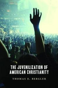 Thomas Bergler - Juvenilization of American Christianity
