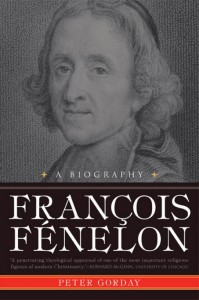 Peter Gorday - Francois Fénelon: A Biography