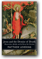 Matthew Levering - Jesus and the Demise of Death