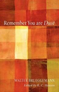 Walter Brueggemann - Remember You Are Dust