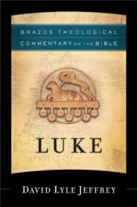 David Lyle Jeffrey - Luke (Brazos Theological Commentary)