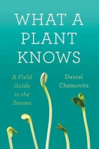 Daniel Chamovitz - What a Plant Knows