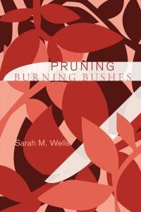 Sarah Wells - Pruning Burning Bushes