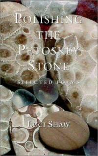 Luci Shaw - Polishing the Petoskey Stone