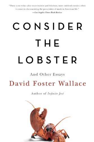 Consider the Lobster and Other Essays by David Foster Wallace [The ...