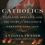 Antonia Fraser - The King and the Catholics [Brief Review]