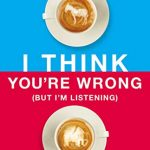 I Think You're Wrong (But I'm Listening) [Review]