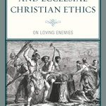 D. Stephen Long – Augustinian and Ecclesial Christian Ethics:  On Loving Enemies   [Review]