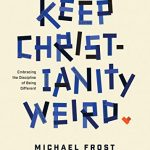 Michael Frost – Keep Christianity Weird [Feature Review]