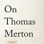 Mary Gordon - On Thomas Merton [Feature Review]
