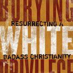 Miguel A. De La Torre – Burying White Privilege [Feature Review]