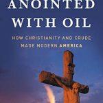 Darren Dochuk - Oil and Religion in American History [Video]