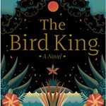 G. Willow Wilson - The Bird King: A Novel [Feature Review]