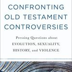 Tremper Longman III - Confronting Old Testament Controversies [Review]