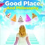 The Good Place and Philosophy - Benko / Pavelich, Eds - Review