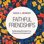 Dana Robert - Faithful Friendships - Feature Review