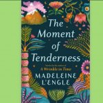 Madeleine L'Engle - The Moment of Tenderness - Stories - Feature Review