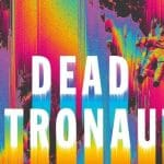 Jeff VanderMeer - Dead Astronauts - Brief Review