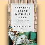 Alan Jacobs - Breaking Bread with the Dead - Feature Review