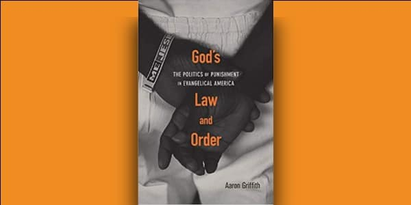 Aaron Griffith Looks at How Evangelicals Helped Shape Today's Criminal Justice System in New Book 'God's Law and Order'