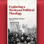 Exploring a Wesleyan Political Theology - Ryan Danker, Ed. [Review]