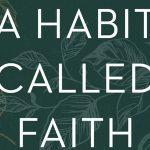 Jen Pollock Michel - A Habit Called Faith [Excerpt – Sneak Peek!]